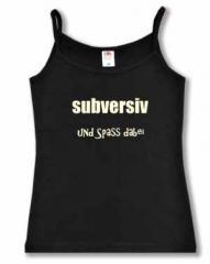 """Zum Top / Trägershirt """"subversiv und Spass dabei"""" für 14,50 € gehen."""