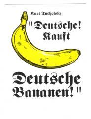 """Zur Postkarte """"Deutsche! Kauft deutsche Bananen! (Kurt Tucholsky)"""" für 1,00 € gehen."""