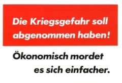 """Zur Postkarte """"Die Kriegsgefahr soll abgenommen haben! Ökonomisch mordet es sich einfacher."""" für 1,00 € gehen."""