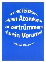 """Zur Postkarte """"Es ist leichter einen Atomkern zu zertrümmern als ein Vorurteil (Albert Einstein)"""" für 1,00 € gehen."""