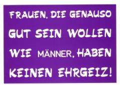 """Zur Postkarte """"Frauen, die genauso gut sein wollen wie Männer, haben keinen Ehrgeiz!"""" für 1,00 € gehen."""