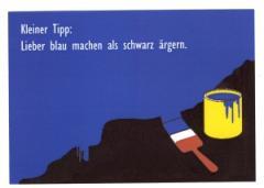 """Zur Postkarte """"Kleiner Tip: Lieber blau machen als schwarz ärgern."""" für 1,00 € gehen."""
