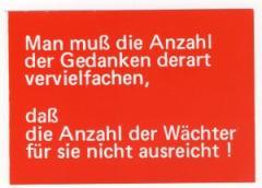 """Zur Postkarte """"Man muß die Anzahl der Gedanken derart vervielfachen, daß die Anzahl der Wächter für sie nicht ausreicht!"""" für 1,00 € gehen."""