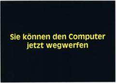 """Zur Postkarte """"Sie können den Computer jetzt wegwerfen"""" für 1,00 € gehen."""