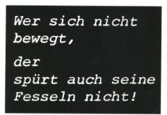 """Zur Postkarte """"Wer sich nicht bewegt, der spürt auch seine Fesseln nicht!"""" für 1,00 € gehen."""