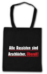 """Zur Baumwoll-Tragetasche """"Alle Rassisten sind Arschlöcher. Überall."""" für 4,00 € gehen."""