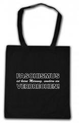 """Zur Baumwoll-Tragetasche """"Faschismus ist keine Meinung, sondern ein Verbrechen!"""" für 3,90 € gehen."""