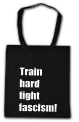 """Zur Baumwoll-Tragetasche """"Train hard fight fascism !"""" für 4,00 € gehen."""