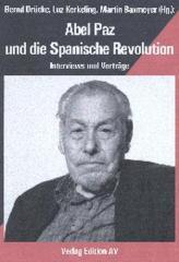 """Zum Buch """"Abel Paz und die Spanische Revolution"""" von Bernd Drücke, Luz Kerkeling und Martin Baxmeyer (Hrsg.) für 11,00 € gehen."""