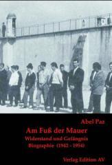 """Zum Buch """"Am Fuß der Mauer"""" von Abel Paz für 19,50 € gehen."""