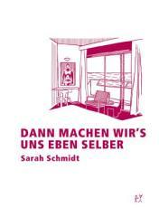 """Zum Buch """"Dann machen wir's uns eben selber"""" von Sarah Schmidt für 13,00 € gehen."""