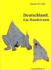"""Zum Buch """"Deutschland. Ein Hundetraum"""" von Markus M. Liske für 16,00 € gehen."""