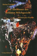 """Zum Buch """"Die Abenteuer des Soldaten Milchgesicht"""" von Stefan Gurtner für 14,00 € gehen."""
