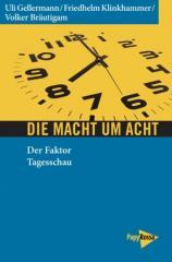 """Zum Buch """"Die Macht um acht"""" von Ulli Gellermann, Friedhelm Klinkhammer und Volker Bräutigam für 13,90 € gehen."""