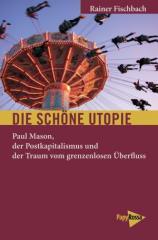 """Zum Buch """"Die schöne Utopie"""" von Rainer Fischbach für 12,90 € gehen."""
