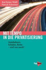 """Zum Buch """"Mit Tempo in die Privatisierung"""" von Kai Eicker-Wolf und Patrick Schreiner für 14,90 € gehen."""