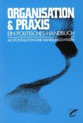 """Zum Buch """"Organisation und Praxis"""" von AG (post)autonome Handlungsweisen (Hrsg.) für 9,80 € gehen."""