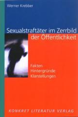 """Zum Buch """"Sexualstraftäter im Zerrbild der Öffentlichkeit"""" von Werner Krebber für 12,50 € gehen."""