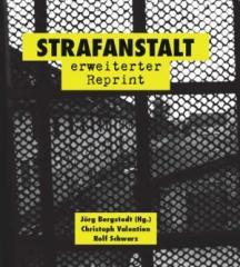"""Zum Buch """"Strafanstalt"""" von Jörg Bergstedt (Hrsg.), Christoph Valentien und Rolf Schwarz für 14,00 € gehen."""