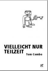 """Zum Buch """"Vielleicht nur Teilzeit"""" von Tom Combo für 12,30 € gehen."""