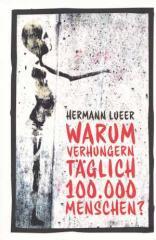 """Zum Buch """"Warum verhungern täglich 100.000 Menschen?"""" von Hermann Lueer für 13,10 € gehen."""