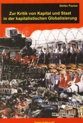 """Zum Buch """"Zur Kritik von Staat und Kapital in der kapitalistischen Globalisierung"""" von Stefan Paulus für 11,00 € gehen."""
