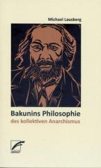 """Zum Buch """"Bakunins Philosophie des kollektiven Anarchismus"""" von Michael Lausberg für 6,80 € gehen."""