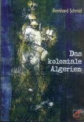 """Zum Buch """"Das koloniale Algerien"""" von Bernhard Schmid für 14,00 € gehen."""