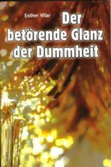 """Zum Buch """"Der betörende Glanz der Dummheit"""" von Esther Vilar für 16,00 € gehen."""