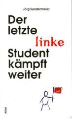 """Zum Buch """"Der letzte linke Student kämpft weiter"""" von Jörg Sundermeier für 14,00 € gehen."""