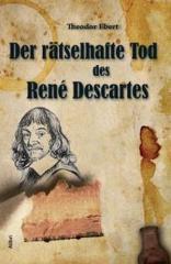 """Zum Buch """"Der rätselhafte Tod des René Descartes"""" von Theodor Ebert für 16,00 € gehen."""