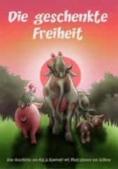 """Zum Buch """"Die geschenkte Freiheit"""" von Katja Kaminski und illustriert von Schlunz für 15,00 € gehen."""