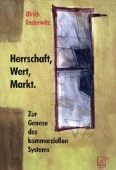 """Zum Buch """"Herrschaft, Wert, Markt"""" von Ulrich Enderwitz für 24,00 € gehen."""