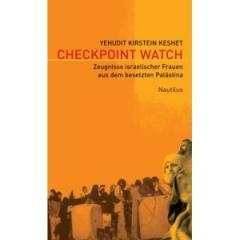 """Zum Buch """"Checkpoint Watch"""" von Yehudit Kirstein Keshet für 18,00 € gehen."""