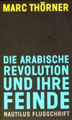 """Zum Buch """"Die arabische Revolution und ihre Feinde"""" von Marc Thörner für 12,90 € gehen."""