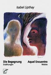 """Zum Buch """"Die Begegnung - Aquel Encuento"""" von Isabel Lipthay für 13,00 € gehen."""