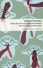 """Zum Buch """"Unser Kopf ist rund, damit das Denken die Richtung wechseln kann"""" von Francis Picabia für 12,00 € gehen."""