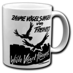 """Zur Tasse """"Zahme Vögel singen von Freiheit. Wilde Vögel fliegen!"""" für 9,75 € gehen."""