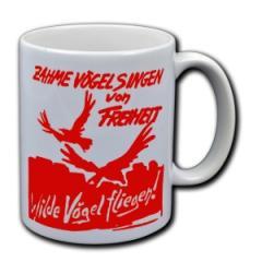 """Zur Tasse """"Zahme Vögel singen von Freiheit. Wilde Vögel fliegen!"""" für 10,00 € gehen."""