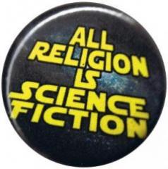 """Zum 25mm Magnet-Button """"All Religion Is Science Fiction"""" für 1,95 € gehen."""