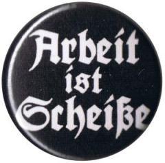 """Zum 25mm Magnet-Button """"Arbeit ist Scheiße"""" für 2,00 € gehen."""