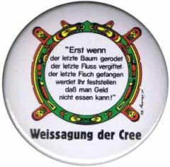 """Zum 25mm Magnet-Button """"Erst wenn der letzte Baum gerodet...."""" für 2,00 € gehen."""
