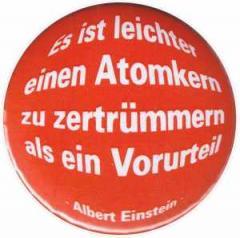 """Zum 25mm Magnet-Button """"Es ist leichter einen Atomkern zu zertrümmern als ein Vorurteil (Albert Einstein)"""" für 2,00 € gehen."""