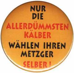 """Zum 25mm Magnet-Button """"Nur die allerdümmsten Kälber..."""" für 1,95 € gehen."""