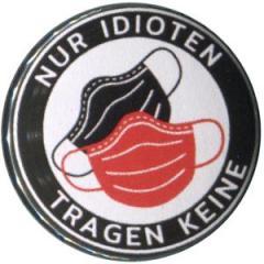 """Zum 25mm Magnet-Button """"Nur Idioten tragen keine"""" für 2,00 € gehen."""