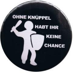 """Zum 25mm Magnet-Button """"Ohne Knüppel habt Ihr keine Chance"""" für 2,00 € gehen."""