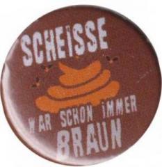 """Zum 25mm Magnet-Button """"Scheiße war schon immer braun"""" für 2,00 € gehen."""