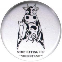 """Zum 25mm Magnet-Button """"Stop eating us! Understand?!"""" für 1,95 € gehen."""