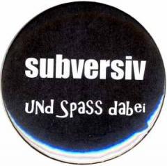 """Zum 25mm Magnet-Button """"subversiv und Spass dabei"""" für 1,95 € gehen."""