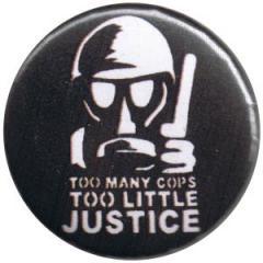 """Zum 25mm Magnet-Button """"Too many Cops - Too little Justice"""" für 2,00 € gehen."""